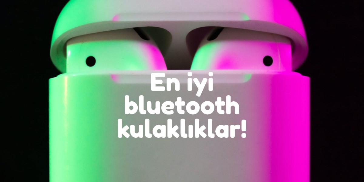 en iyi bluetooth kulaklık
