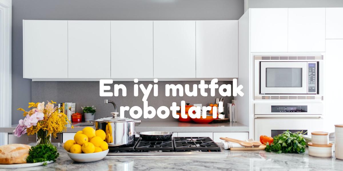 en iyi mutfak robotu
